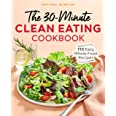 The 30 Minute Clean Eating Cookbook: 115 Easy, Whole Food Recipes