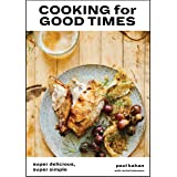 Cooking for Good Times: Super Delicious, Super Simple [A Cookbook]