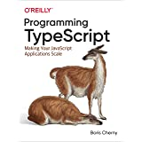 Programming TypeScript: Making Your JavaScript Applications Scale (English Edition)