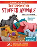 Making Adorable Button-Jointed Stuffed Animals: 20 Step-by-S…
