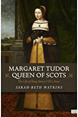 Margaret Tudor, Queen of Scots: The Life of King Henry VIII's Sister Kindle Edition