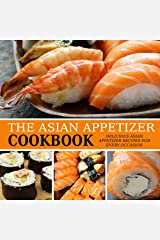 The Asian Appetizer Cookbook: Delicious Asian Appetizer Recipes for Every Occasion (2nd Edition) Kindle Edition