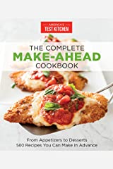 The Complete Make-Ahead Cookbook: From Appetizers to Desserts 500 Recipes You Can Make in Advance (The Complete ATK Cookbook Series) Kindle Edition