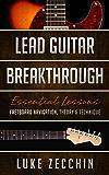 Lead Guitar Breakthrough: Fretboard Navigation, Theory & Technique (Book + Online Bonus) (English Edition)