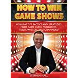 How To Win Game Shows: Winning Tips, Tactics and Strategies from Game Show Producers, Hosts, Writers ... and Champions!