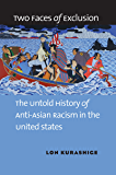 Two Faces of Exclusion: The Untold History of Anti-Asian Racism in the United States (English Edition)