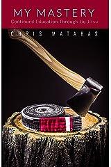 My Mastery: Continued Education Through Jiu Jitsu Kindle Edition