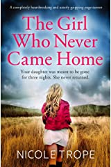 The Girl Who Never Came Home: A completely heartbreaking and utterly gripping page-turner Kindle Edition