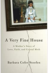 A Very Fine House: A Mother's Story of Love, Faith, and Crystal Meth Kindle Edition