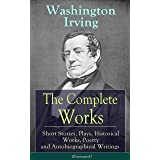 The Complete Works of Washington Irving: Short Stories, Plays, Historical Works, Poetry and Autobiographical Writings (Illust