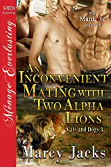 An Inconvenient Mating with Two Alpha Lions [Cats and Dogs 3] (Siren Publishing Menage Everlasting ManLove) Kindle Edition