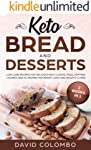 Keto Bread and Desserts: Low Carb Recipes for Delicious Keto Loaves, Pizza, Muffins, Cookies and Fat Bombs for Weight...