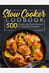 Slow Cooker Cookbook: 500 Simple and Tasty Recipes for Everyday Cooking Kindle Edition