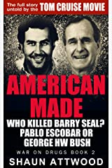 American Made: Who Killed Barry Seal? Pablo Escobar or George HW Bush (War On Drugs Book 2) Kindle Edition