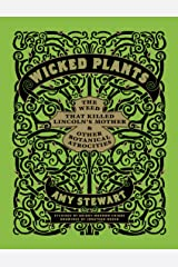 Wicked Plants: The Weed That Killed Lincoln's Mother and Other Botanical Atrocities Kindle Edition