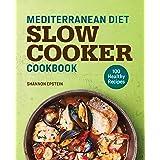 Mediterranean Diet Slow Cooker Cookbook: 100 Healthy Recipes