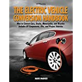 The Electric Vehicle Conversion Handbook: How to Convert Cars, Trucks, Motorcycles, and Bicycles -- Includes EV Components, K