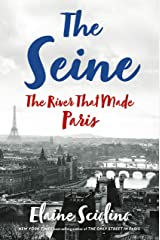 The Seine: The River that Made Paris Kindle Edition