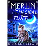 Merlin the Magical Fluff : A Hilarious Mystery with a Witchy Cat and his Human Familiar