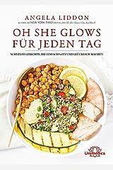 Oh She Glows für jeden Tag: Schnelle Gerichte, die einfach satt und glücklich machen (German Edition) Kindle Edition