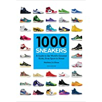 1000 Sneakers: A Guide to the World's Greatest Kicks, from S…