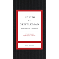 How to Be a Gentleman Revised and Expanded: A Timely Guide t…