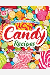 Healthy Homemade Candy Recipes: Delicious Candy Recipes to Satisfy Your Sweet Tooth Kindle Edition