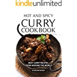 Hot and Spicy Curry Cookbook: Best Curry Recipes From Around The World