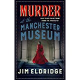 Murder at the Manchester Museum: a whodunnit that will keep you guessing (Museum Mysteries Book 4)
