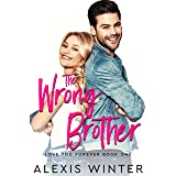 The WRONG Brother: A Friends to Lovers Romantic Comedy (Love You Forever)