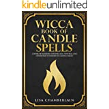 Wicca Book of Candle Spells: A Book of Shadows for Wiccans, Witches, and Other Practitioners of Candle Magic (Wiccan Spell Bo