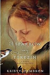 A Sparrow in Terezin (A Hidden Masterpiece Novel Book 2) Kindle Edition