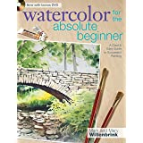 Watercolor for the Absolute Beginner: A Clear and Easy Guide to Successful Painting