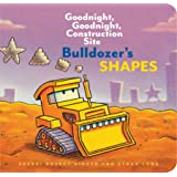 Bulldozer?s Shapes: Goodnight, Goodnight, Construction Site (Kids Construction Books, Goodnight Books for Toddlers): Goodnigh