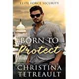Born To Protect (Elite Force Security Book 1)