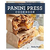 The Best of the Best Panini Press Cookbook: 100 Surefire Recipes for Making Panini--and Many Other Things--on Your Panini Pre