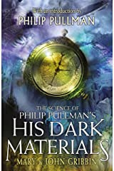 The Science of Philip Pullman's His Dark Materials: With an Introduction by Philip Pullman Kindle Edition