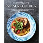 Martha Stewart's Pressure Cooker: 100+ Fabulous New Recipes for the Pressure Cooker, Multicooker, and Instant Pot® : A Cookbo