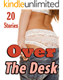 Over the Desk! (20 Stories of You Know What)