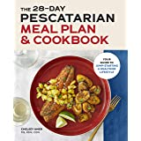 The 28 Day Pescatarian Meal Plan & Cookbook: Your Guide to Jump-Starting a Healthier Lifestyle