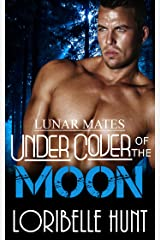 Under Cover Of The Moon (Lunar Mates Book 1) Kindle Edition