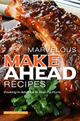 MARVELOUS MAKE AHEAD RECIPES: Cooking in Advance to Skip the Flurry Kindle Edition