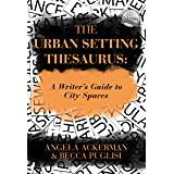 The Urban Setting Thesaurus: A Writer's Guide to City Spaces (Writers Helping Writers Series Book 5)