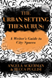 The Urban Setting Thesaurus: A Writer's Guide to City Spaces…