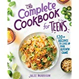 The Complete Cookbook for Teens: 120+ Recipes to Level Up Your Kitchen Game