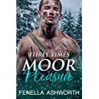 Three Times Moor Pleasure: A reverse harem contemporary erotic romance, involving one stranded woman, three hot guys and a wh