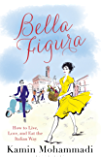 Bella Figura: How to Live, Love and Eat the Italian Way (English Edition)