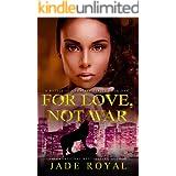 For Love, Not War: Book 1 (A Battle of Legacies Series)