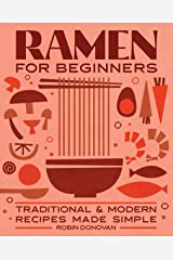 Ramen for Beginners: Traditional and Modern Recipes Made Simple Kindle Edition