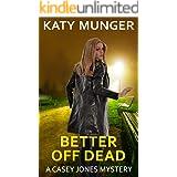 Better Off Dead (Casey Jones mystery series Book 5)